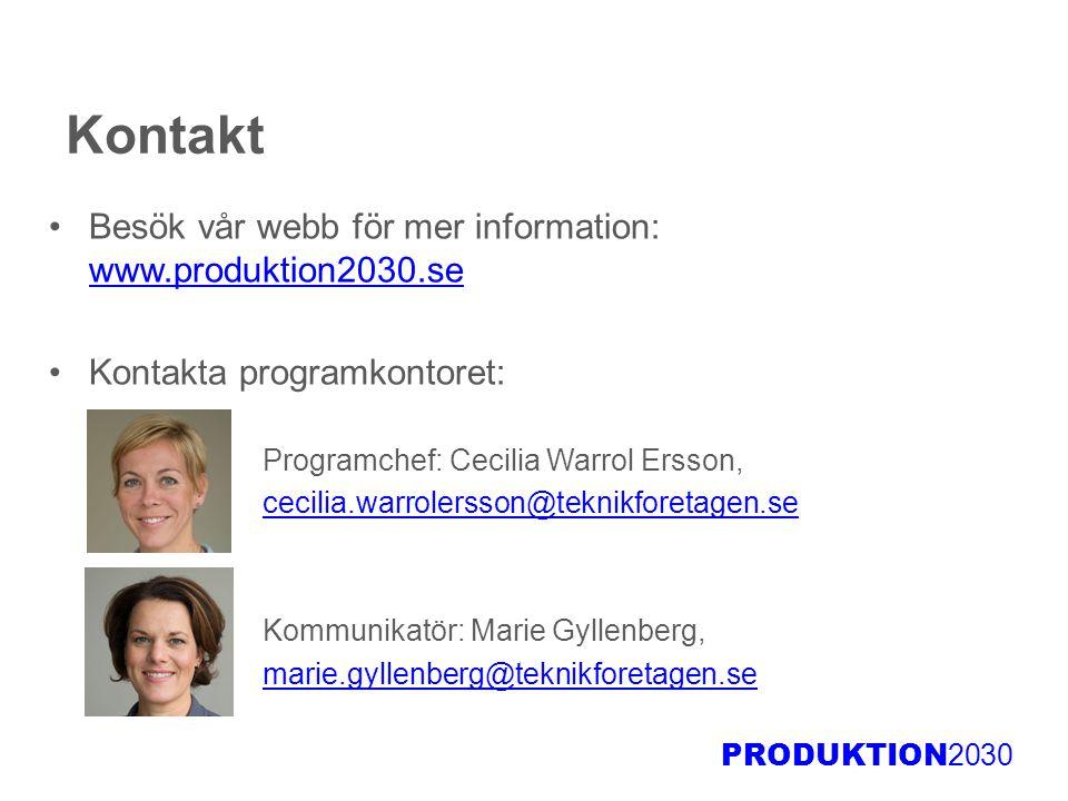 PRODUKTION 2030 Kontakt Besök vår webb för mer information: www.produktion2030.se www.produktion2030.se Kontakta programkontoret: Programchef: Cecilia