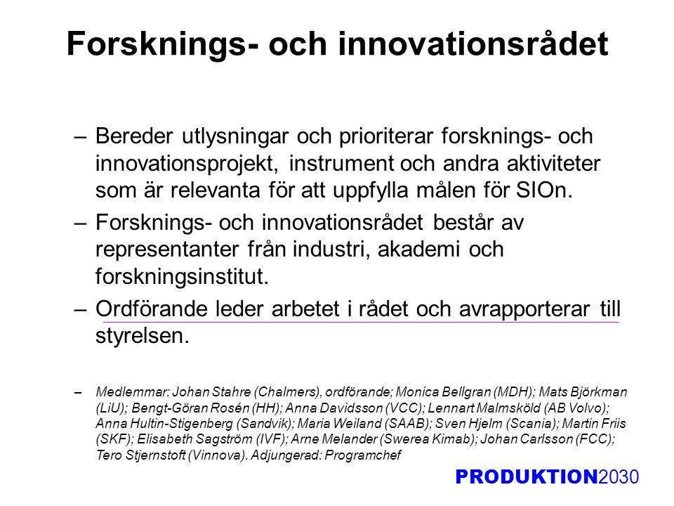 PRODUKTION 2030 Forsknings- och innovationsrådet –Bereder utlysningar och prioriterar forsknings- och innovationsprojekt, instrument och andra aktivit