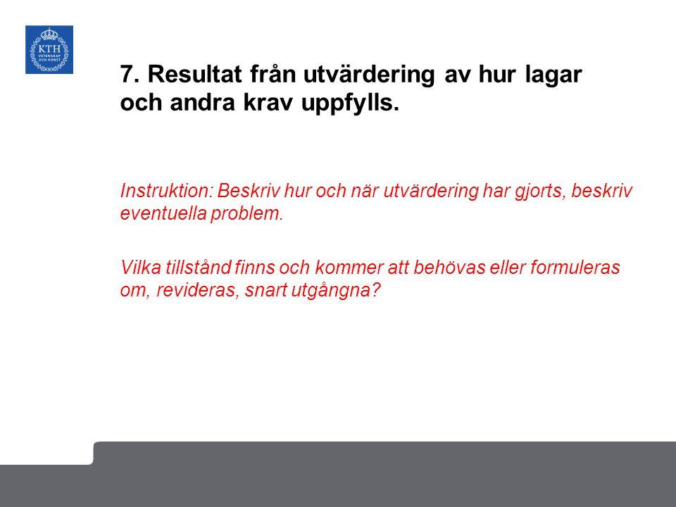 7. Resultat från utvärdering av hur lagar och andra krav uppfylls. Instruktion: Beskriv hur och när utvärdering har gjorts, beskriv eventuella problem
