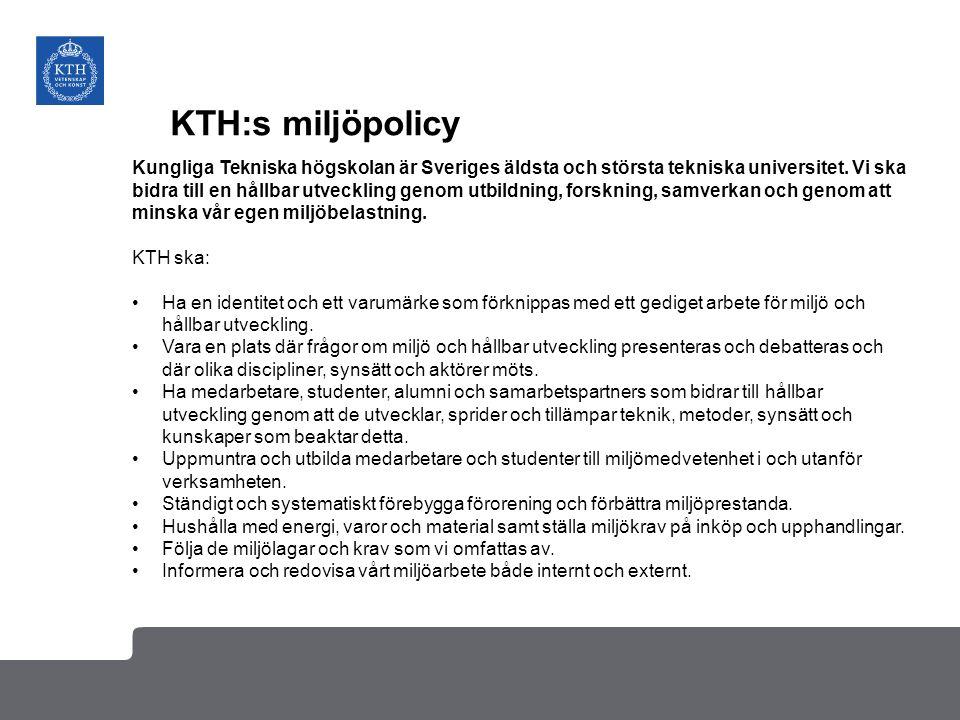 KTH:s miljöpolicy Kungliga Tekniska högskolan är Sveriges äldsta och största tekniska universitet. Vi ska bidra till en hållbar utveckling genom utbil