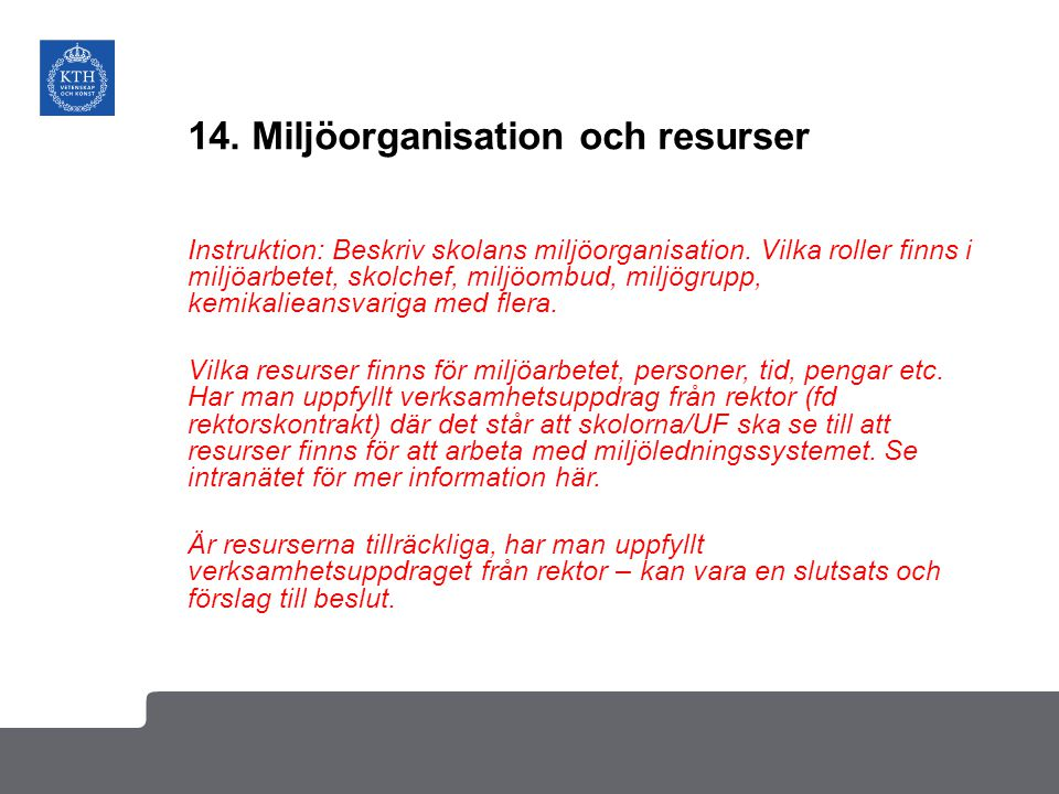14. Miljöorganisation och resurser Instruktion: Beskriv skolans miljöorganisation. Vilka roller finns i miljöarbetet, skolchef, miljöombud, miljögrupp