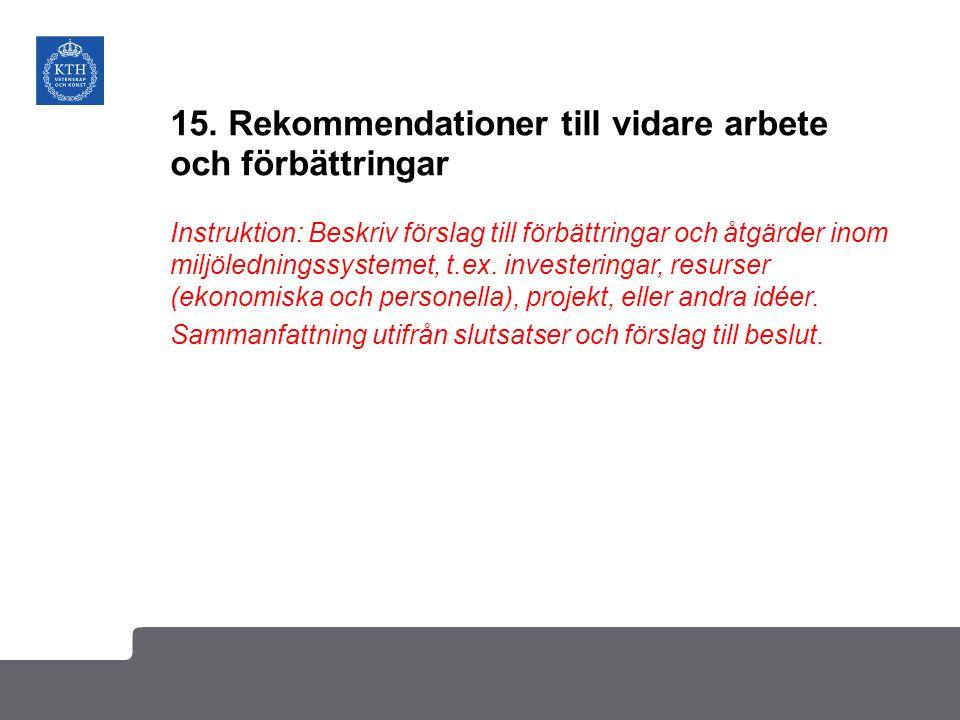 15. Rekommendationer till vidare arbete och förbättringar Instruktion: Beskriv förslag till förbättringar och åtgärder inom miljöledningssystemet, t.e