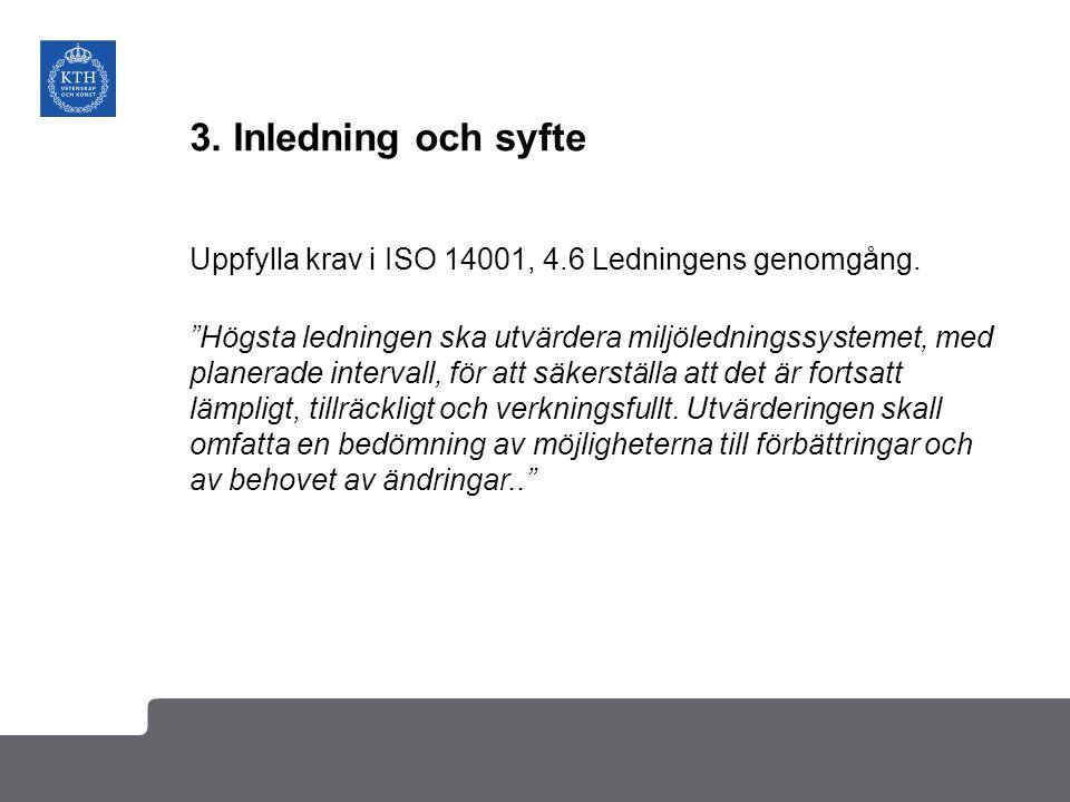 """3. Inledning och syfte Uppfylla krav i ISO 14001, 4.6 Ledningens genomgång. """"Högsta ledningen ska utvärdera miljöledningssystemet, med planerade inter"""