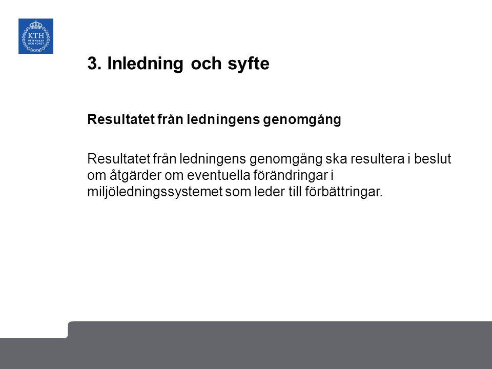 3. Inledning och syfte Resultatet från ledningens genomgång Resultatet från ledningens genomgång ska resultera i beslut om åtgärder om eventuella förä