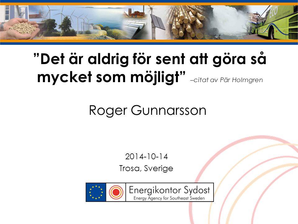 Det är aldrig för sent att göra så mycket som möjligt –citat av Pär Holmgren Roger Gunnarsson 2014-10-14 Trosa, Sverige