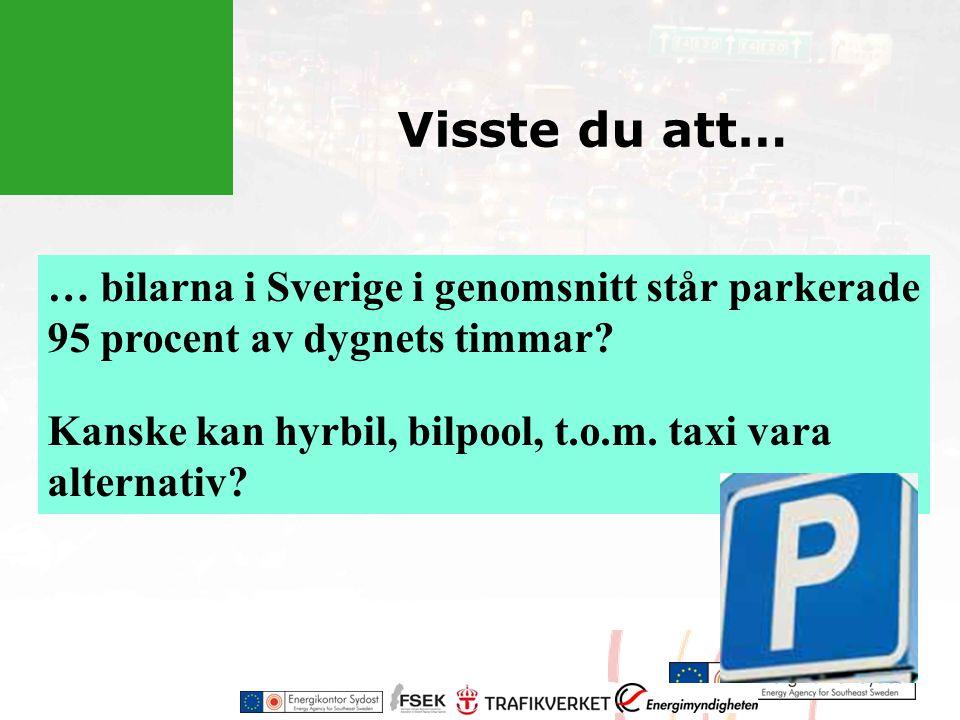 Visste du att… … bilarna i Sverige i genomsnitt står parkerade 95 procent av dygnets timmar.