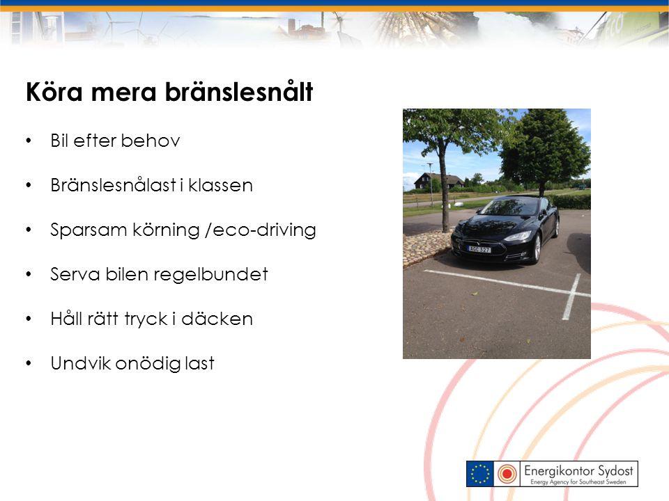 Köra mera bränslesnålt Bil efter behov Bränslesnålast i klassen Sparsam körning /eco-driving Serva bilen regelbundet Håll rätt tryck i däcken Undvik onödig last