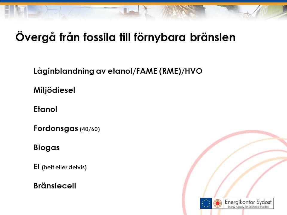 Övergå från fossila till förnybara bränslen Låginblandning av etanol/FAME (RME)/HVO Miljödiesel Etanol Fordonsgas (40/60) Biogas El (helt eller delvis) Bränslecell
