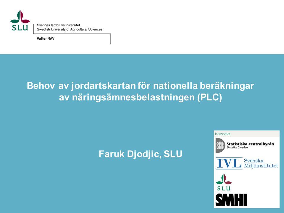 Behov av jordartskartan för nationella beräkningar av näringsämnesbelastningen (PLC) Faruk Djodjic, SLU