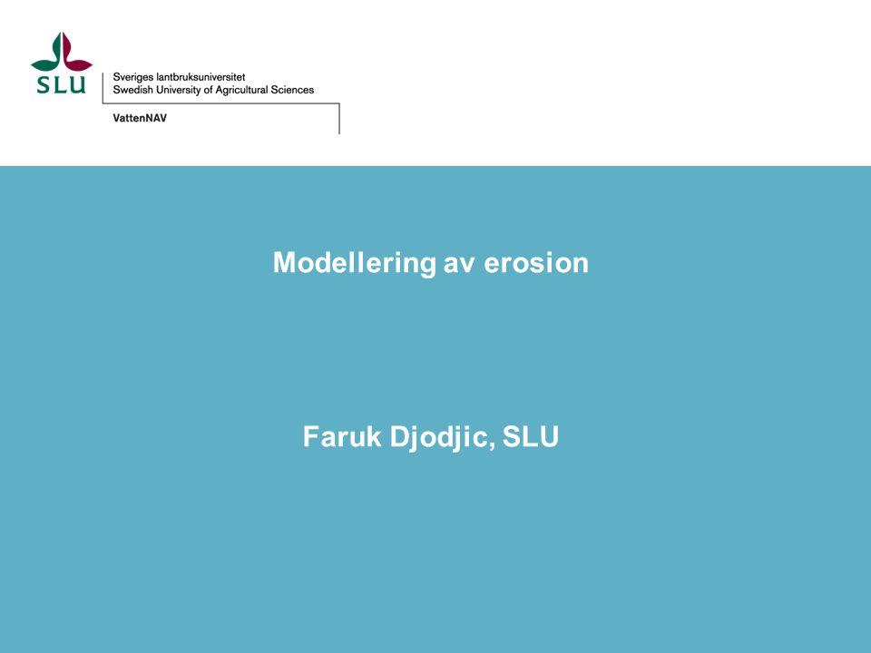 Modellering av erosion Faruk Djodjic, SLU