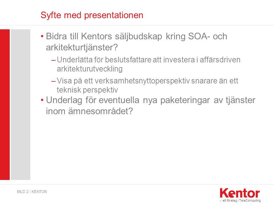 - ett företag i TeleComputing Syfte med presentationen Bidra till Kentors säljbudskap kring SOA- och arkitekturtjänster? –Underlätta för beslutsfattar