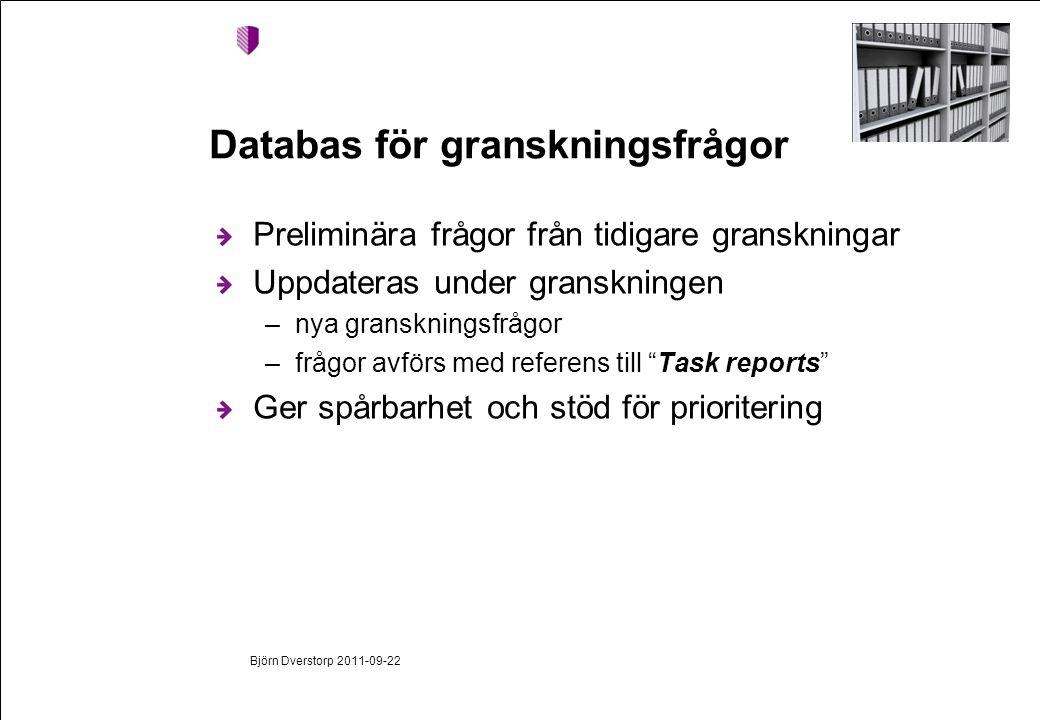 Björn Dverstorp 2011-09-22 Databas för granskningsfrågor Preliminära frågor från tidigare granskningar Uppdateras under granskningen –nya granskningsfrågor –frågor avförs med referens till Task reports Ger spårbarhet och stöd för prioritering