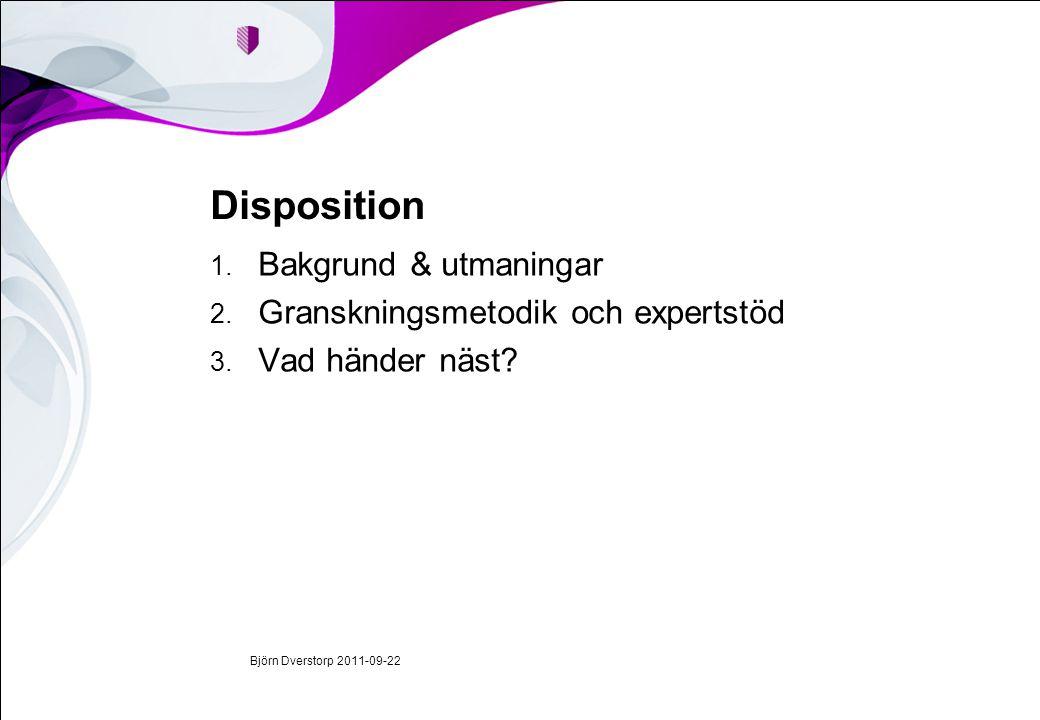 Björn Dverstorp 2011-09-22 Disposition 1. Bakgrund & utmaningar 2.