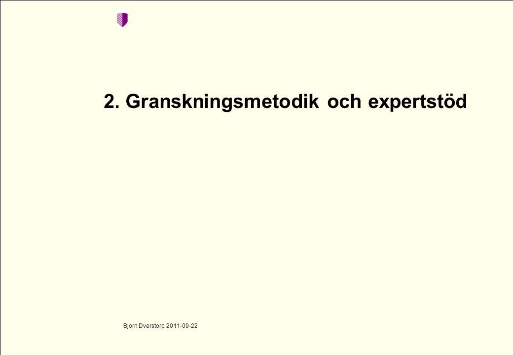 2. Granskningsmetodik och expertstöd Björn Dverstorp 2011-09-22