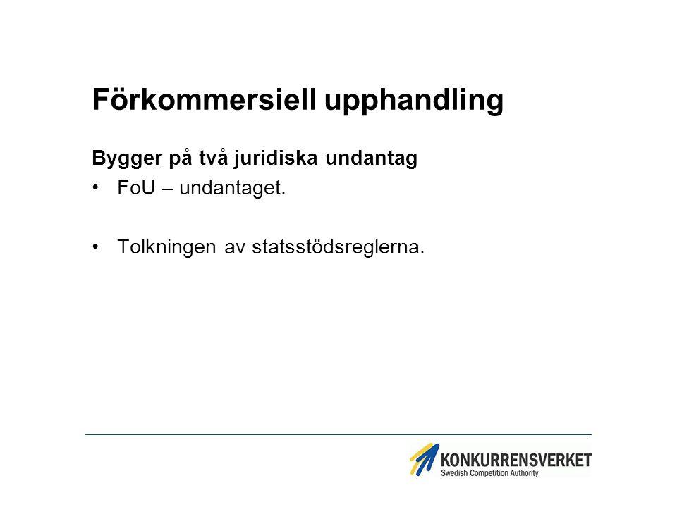 Förkommersiell upphandling Bygger på två juridiska undantag FoU – undantaget. Tolkningen av statsstödsreglerna.