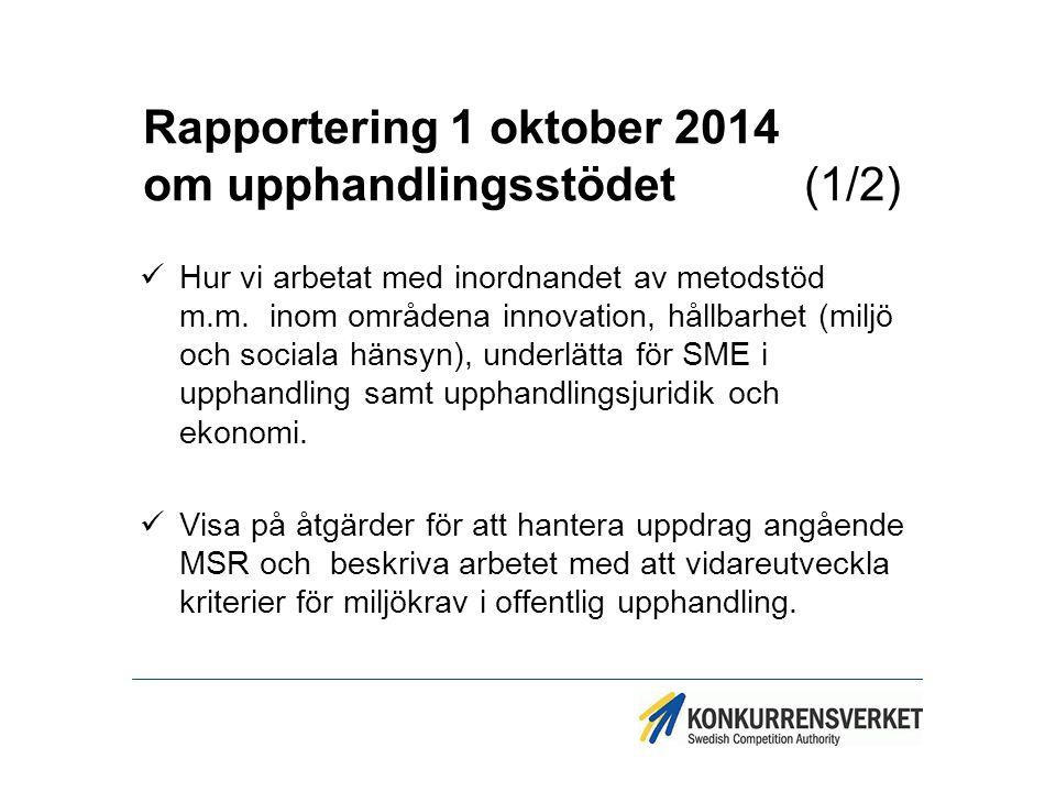 Rapportering 1 oktober 2014 om upphandlingsstödet (1/2) Hur vi arbetat med inordnandet av metodstöd m.m. inom områdena innovation, hållbarhet (miljö o
