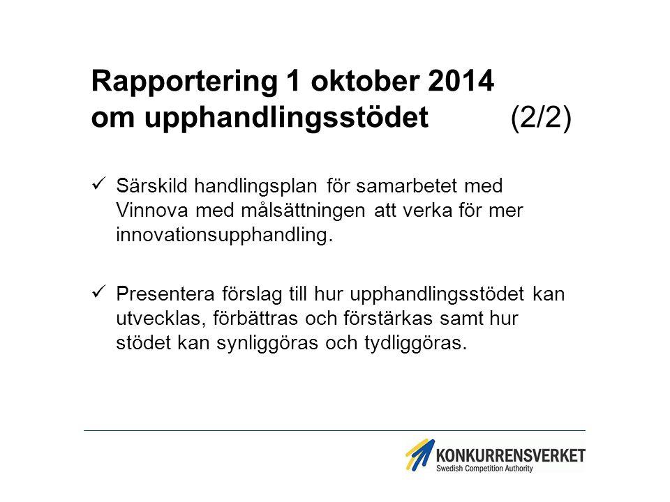 Rapportering 1 oktober 2014 om upphandlingsstödet (2/2) Särskild handlingsplan för samarbetet med Vinnova med målsättningen att verka för mer innovati