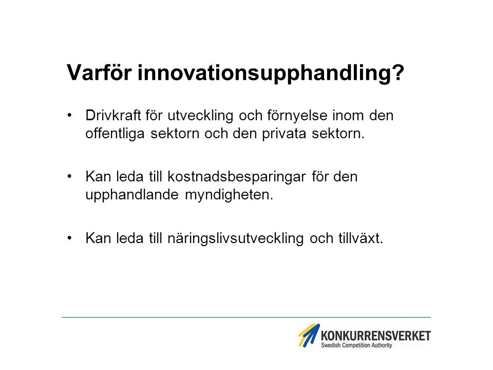 Varför innovationsupphandling? Drivkraft för utveckling och förnyelse inom den offentliga sektorn och den privata sektorn. Kan leda till kostnadsbespa