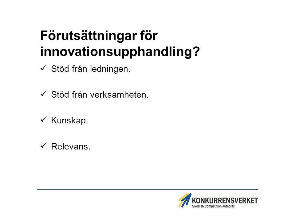 Förutsättningar för innovationsupphandling? Stöd från ledningen. Stöd från verksamheten. Kunskap. Relevans.