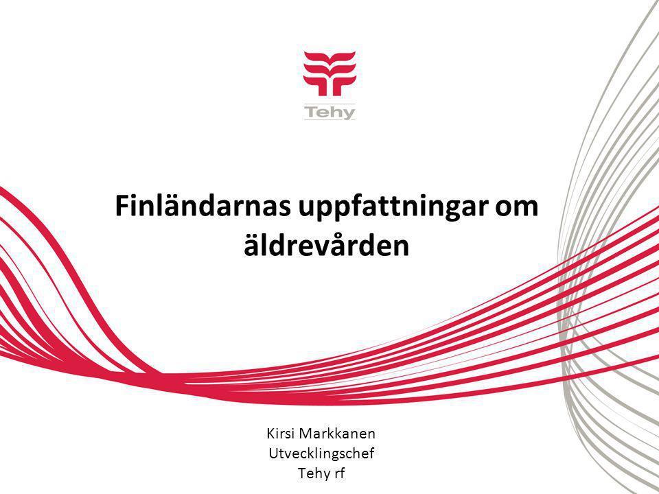 Finländarnas uppfattningar om äldrevården Kirsi Markkanen Utvecklingschef Tehy rf