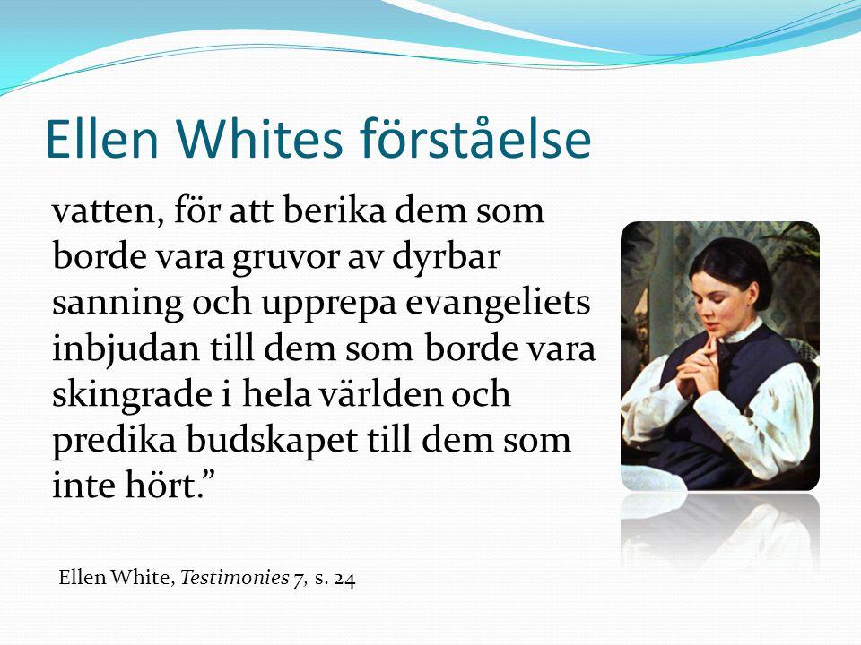 Ellen Whites förståelse vatten, för att berika dem som borde vara gruvor av dyrbar sanning och upprepa evangeliets inbjudan till dem som borde vara skingrade i hela världen och predika budskapet till dem som inte hört. Ellen White, Testimonies 7, s.