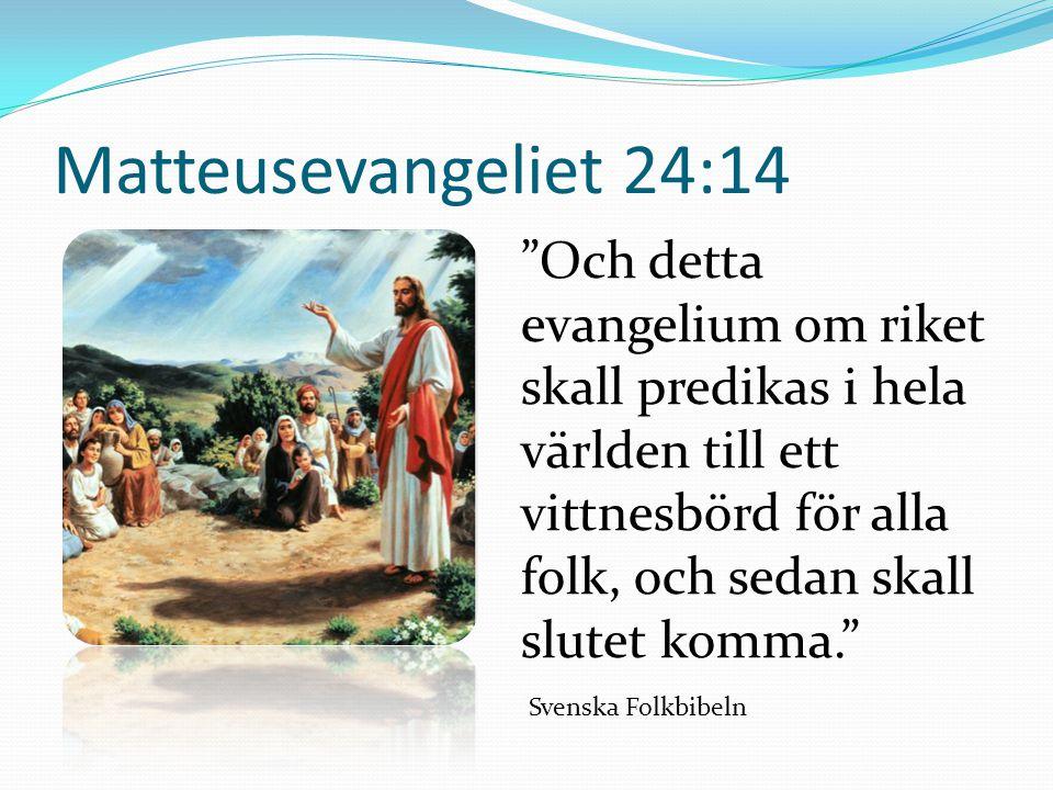 Matteusevangeliet 24:14 Och detta evangelium om riket skall predikas i hela världen till ett vittnesbörd för alla folk, och sedan skall slutet komma. Svenska Folkbibeln