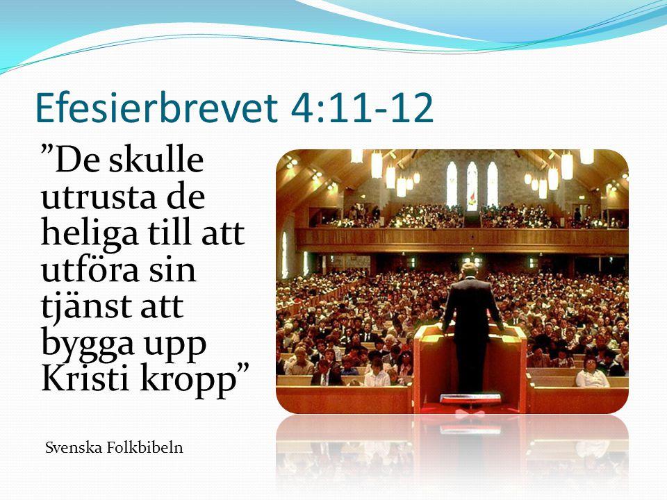 Efesierbrevet 4:11-12 De skulle utrusta de heliga till att utföra sin tjänst att bygga upp Kristi kropp Svenska Folkbibeln