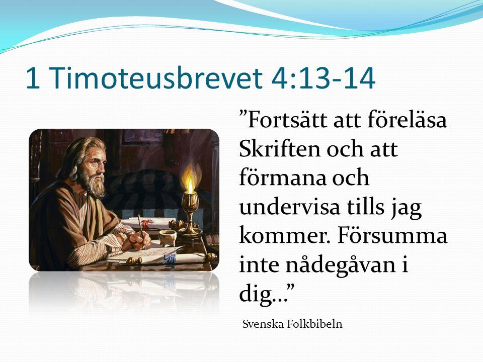 1 Timoteusbrevet 4:13-14 Fortsätt att föreläsa Skriften och att förmana och undervisa tills jag kommer.