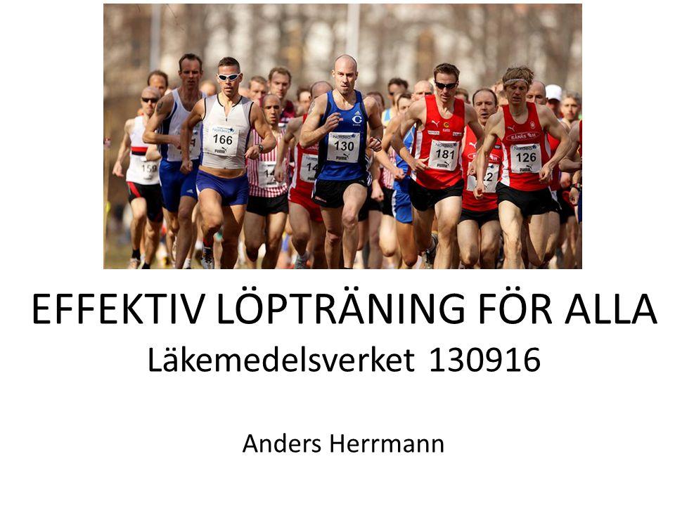 EFFEKTIV LÖPTRÄNING FÖR ALLA Läkemedelsverket 130916 Anders Herrmann