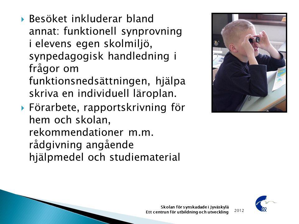  Besöket inkluderar bland annat: funktionell synprovning i elevens egen skolmiljö, synpedagogisk handledning i frågor om funktionsnedsättningen, hjäl