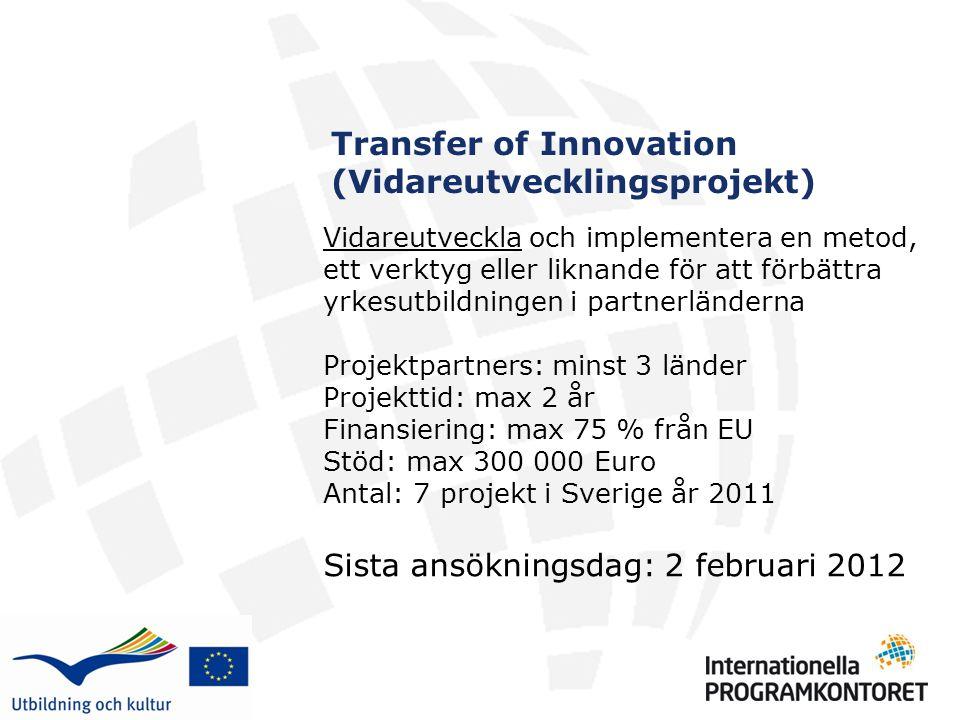 Transfer of Innovation (Vidareutvecklingsprojekt) Vidareutveckla och implementera en metod, ett verktyg eller liknande för att förbättra yrkesutbildni