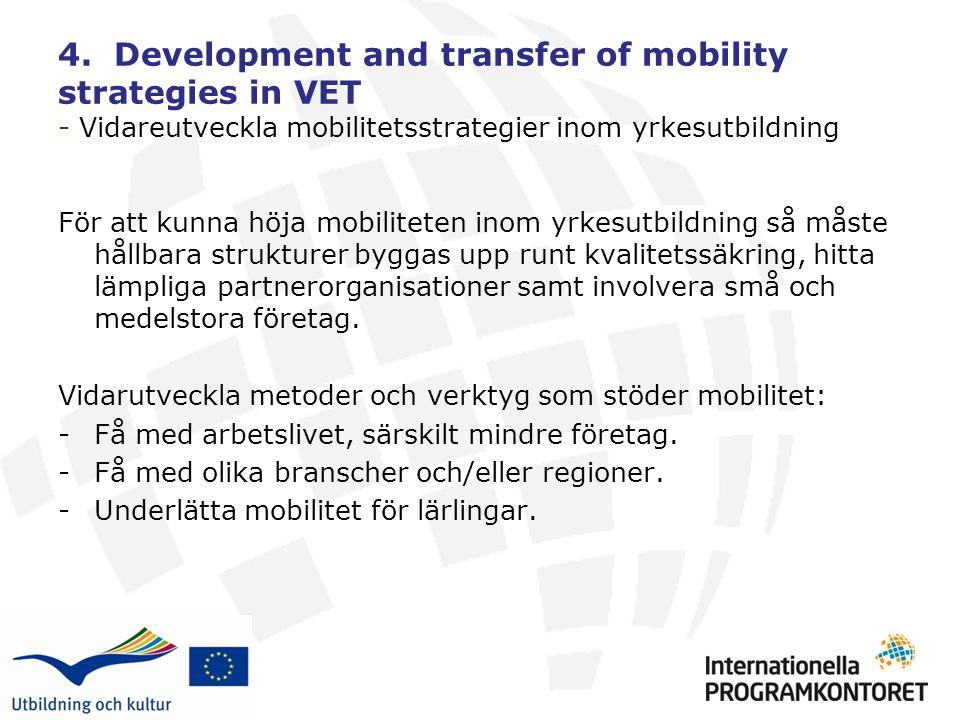4. Development and transfer of mobility strategies in VET - Vidareutveckla mobilitetsstrategier inom yrkesutbildning För att kunna höja mobiliteten in