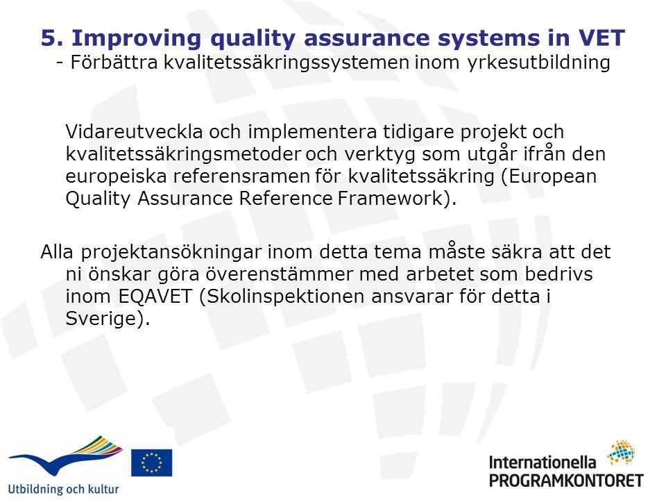 5. Improving quality assurance systems in VET - Förbättra kvalitetssäkringssystemen inom yrkesutbildning Vidareutveckla och implementera tidigare proj