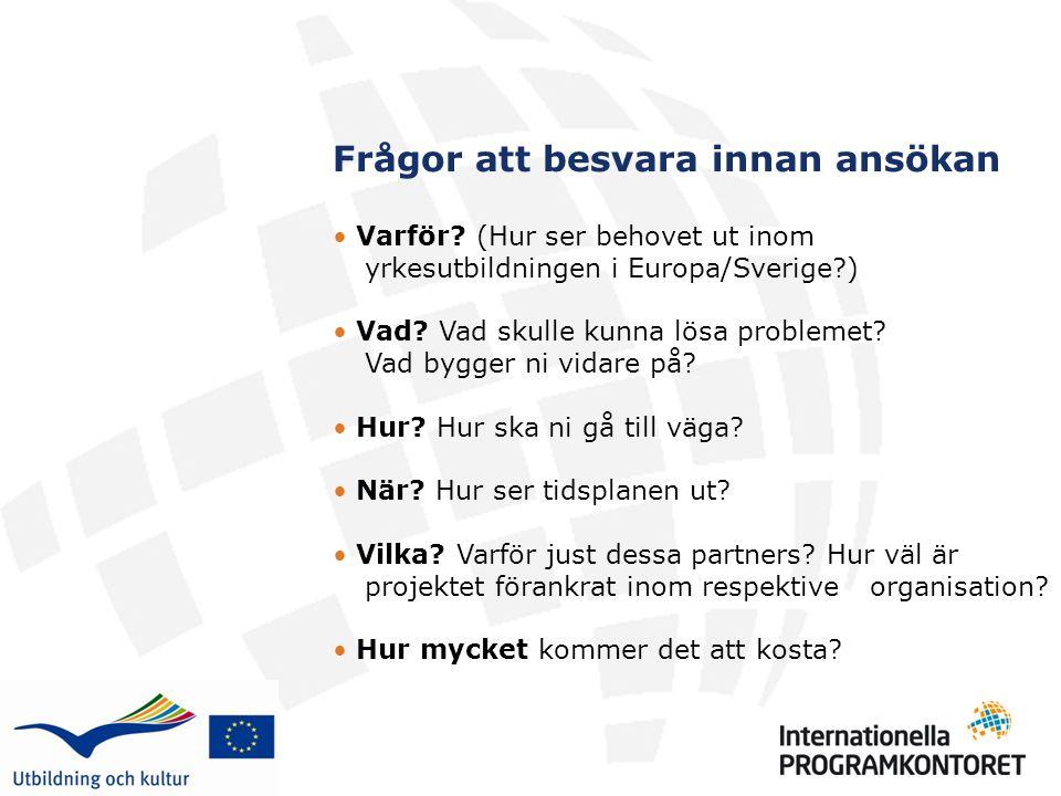 Frågor att besvara innan ansökan Varför? (Hur ser behovet ut inom yrkesutbildningen i Europa/Sverige?) Vad? Vad skulle kunna lösa problemet? Vad bygge