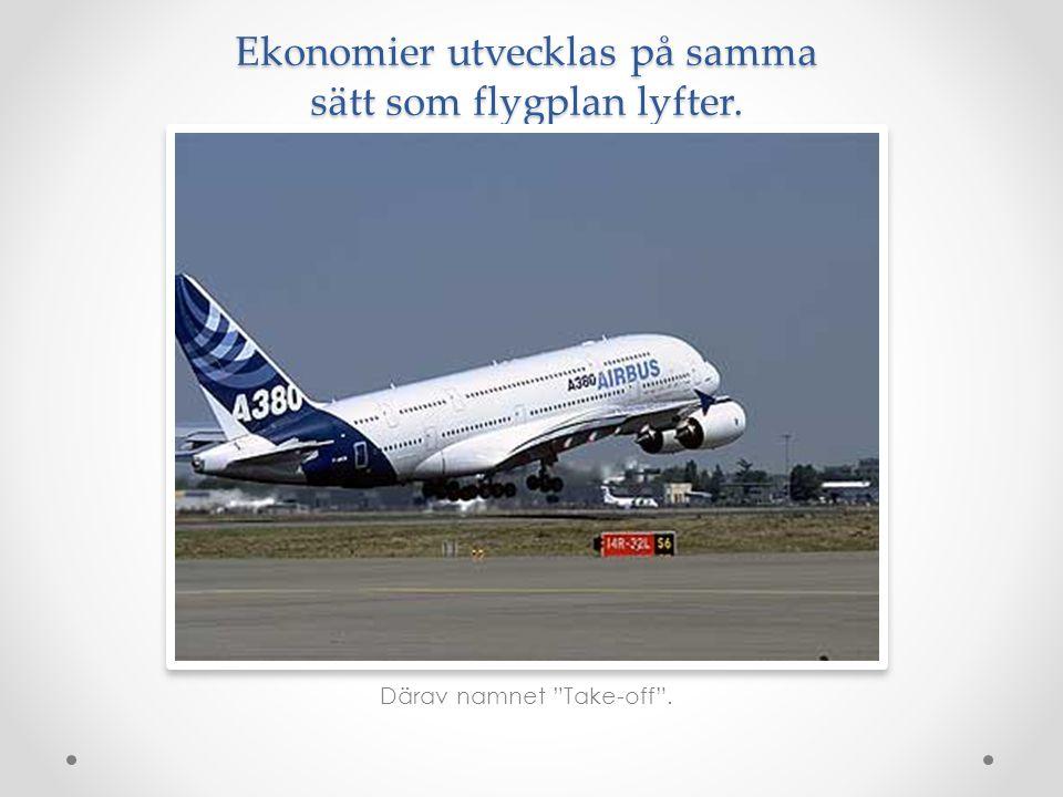 """Ekonomier utvecklas på samma sätt som flygplan lyfter. Därav namnet """"Take-off""""."""