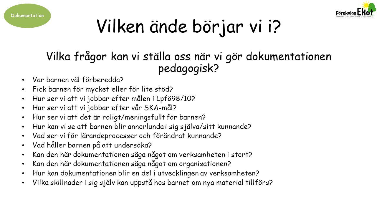 Dokumentation Vilken ände börjar vi i? Vilka frågor kan vi ställa oss när vi gör dokumentationen pedagogisk? Var barnen väl förberedda? Fick barnen fö