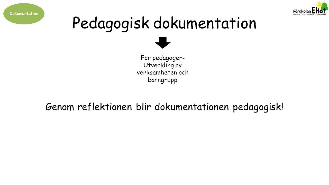 Dokumentation Pedagogisk dokumentation Genom reflektionen blir dokumentationen pedagogisk! För pedagoger- Utveckling av verksamheten och barngrupp