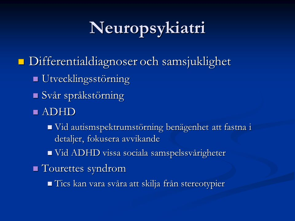 Neuropsykiatri Differentialdiagnoser och samsjuklighet Differentialdiagnoser och samsjuklighet Utvecklingsstörning Utvecklingsstörning Svår språkstörn