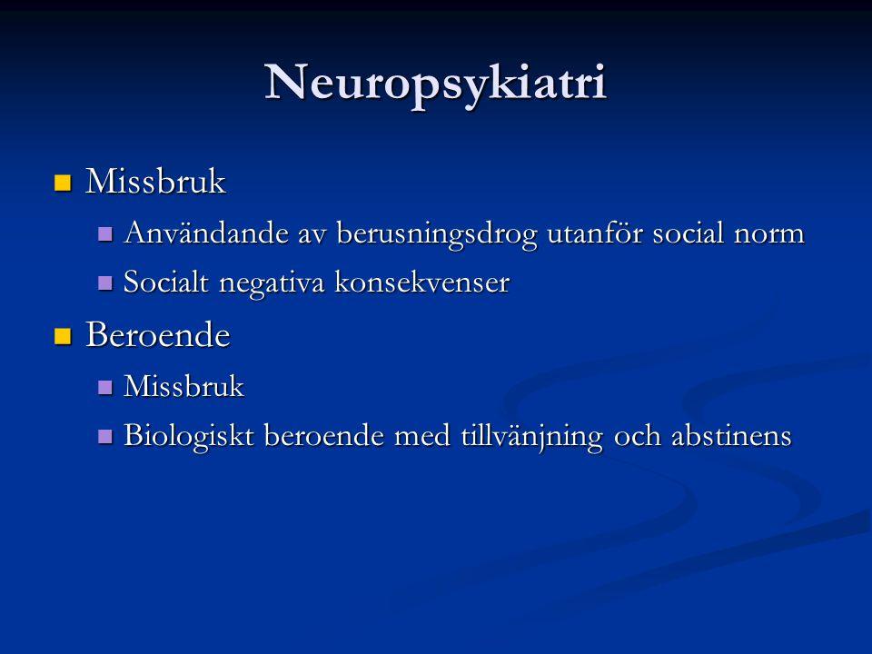 Neuropsykiatri Missbruk Missbruk Användande av berusningsdrog utanför social norm Användande av berusningsdrog utanför social norm Socialt negativa ko