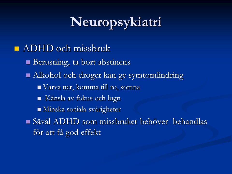 Neuropsykiatri ADHD och missbruk ADHD och missbruk Berusning, ta bort abstinens Berusning, ta bort abstinens Alkohol och droger kan ge symtomlindring