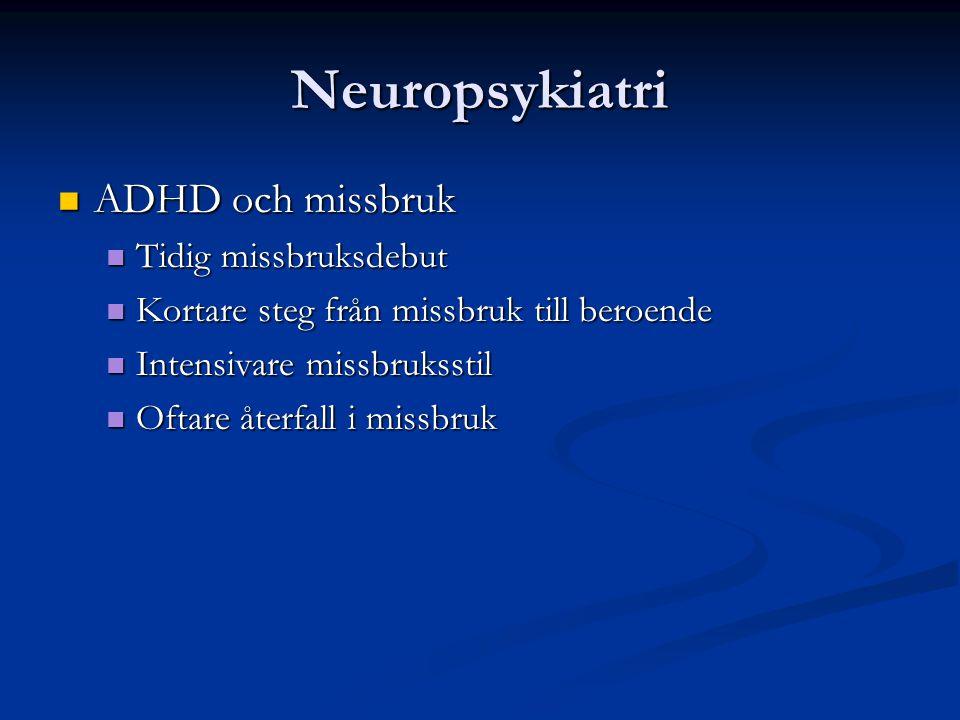 Neuropsykiatri ADHD och missbruk ADHD och missbruk Tidig missbruksdebut Tidig missbruksdebut Kortare steg från missbruk till beroende Kortare steg frå