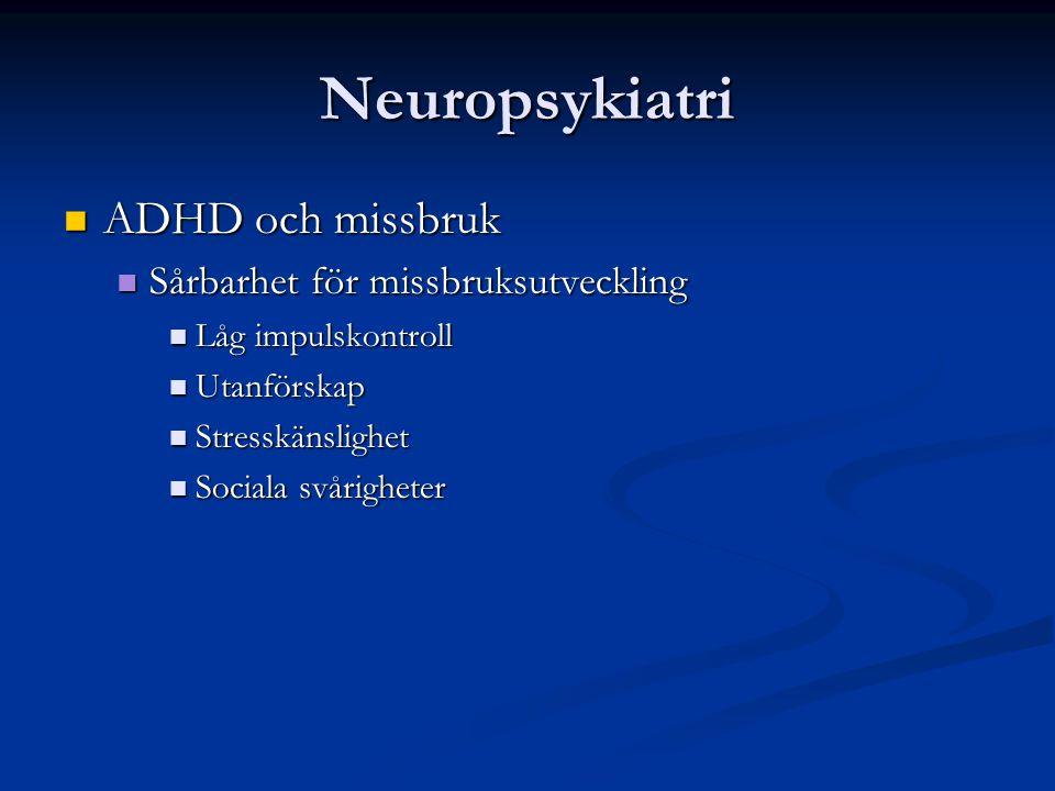 Neuropsykiatri ADHD och missbruk ADHD och missbruk Sårbarhet för missbruksutveckling Sårbarhet för missbruksutveckling Låg impulskontroll Låg impulsko