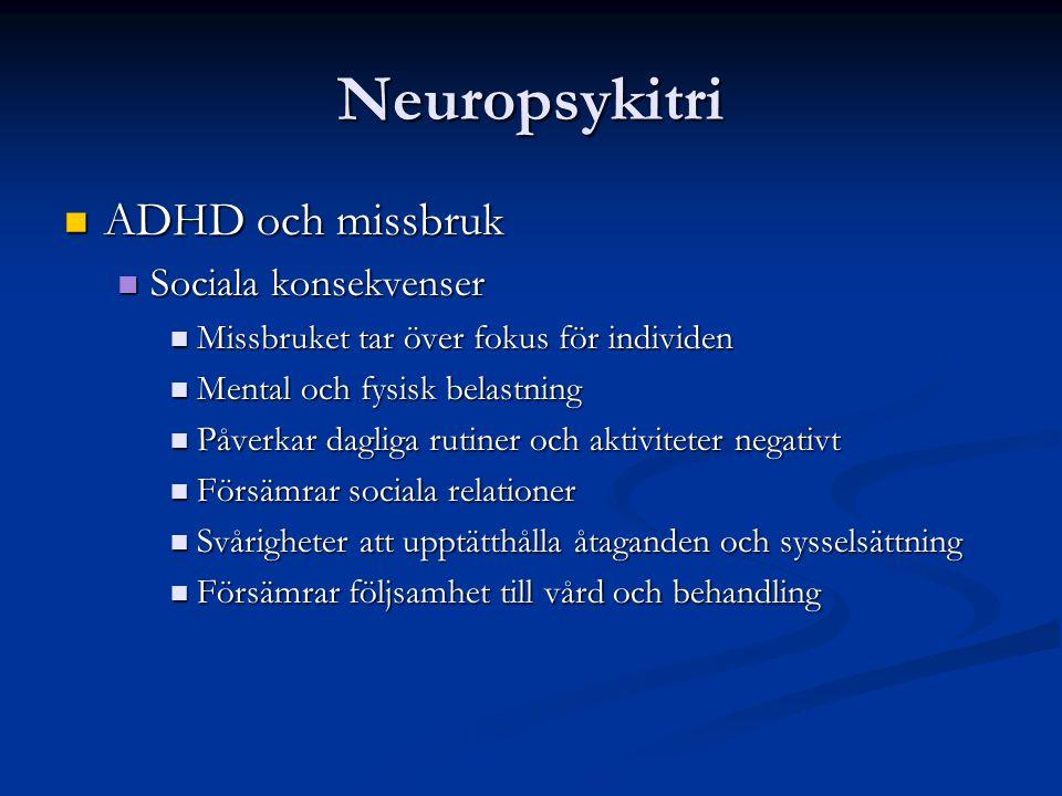 Neuropsykitri ADHD och missbruk ADHD och missbruk Sociala konsekvenser Sociala konsekvenser Missbruket tar över fokus för individen Missbruket tar öve