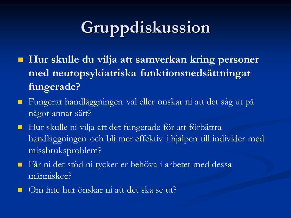 Gruppdiskussion Hur skulle du vilja att samverkan kring personer med neuropsykiatriska funktionsnedsättningar fungerade? Fungerar handläggningen väl e