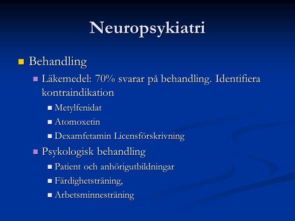 Neuropsykiatri Behandling Behandling Läkemedel: 70% svarar på behandling. Identifiera kontraindikation Läkemedel: 70% svarar på behandling. Identifier