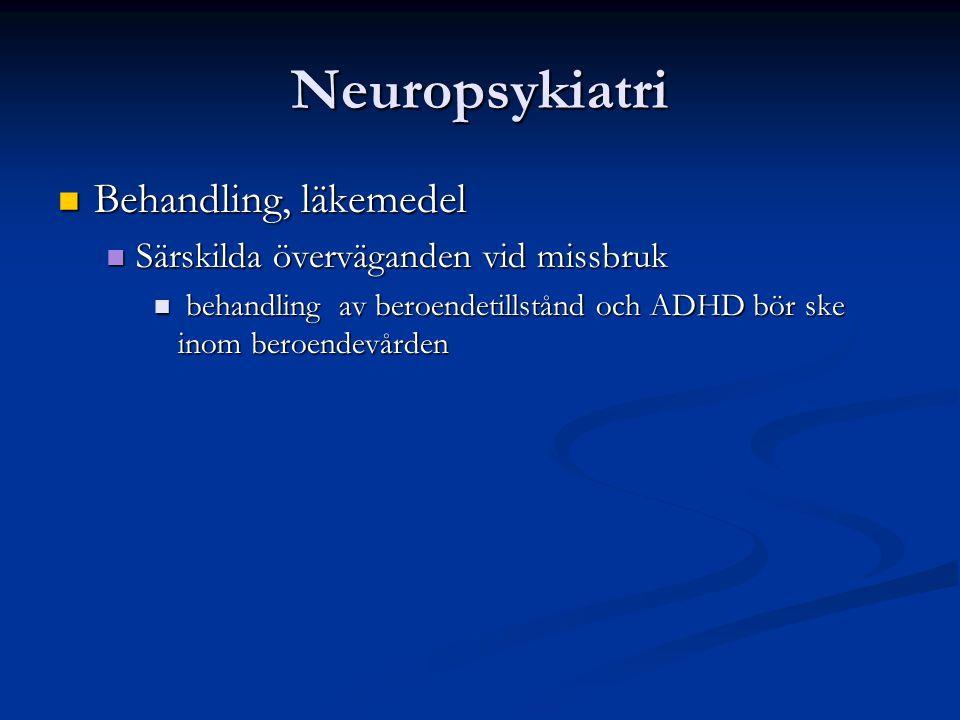 Neuropsykiatri Behandling, läkemedel Behandling, läkemedel Särskilda överväganden vid missbruk Särskilda överväganden vid missbruk behandling av beroe