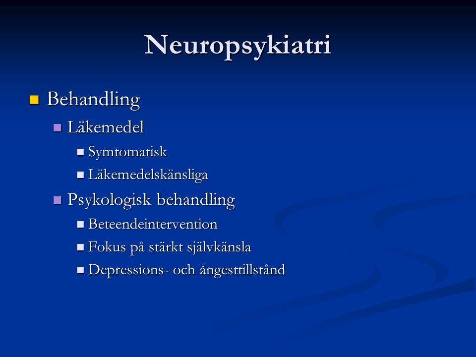 Neuropsykiatri Behandling Behandling Läkemedel Läkemedel Symtomatisk Symtomatisk Läkemedelskänsliga Läkemedelskänsliga Psykologisk behandling Psykolog