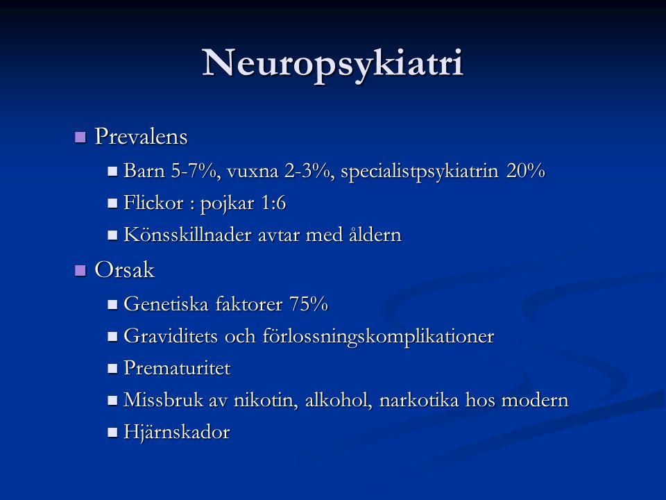 Neuropsykiatri Prevalens Prevalens Barn 5-7%, vuxna 2-3%, specialistpsykiatrin 20% Barn 5-7%, vuxna 2-3%, specialistpsykiatrin 20% Flickor : pojkar 1: