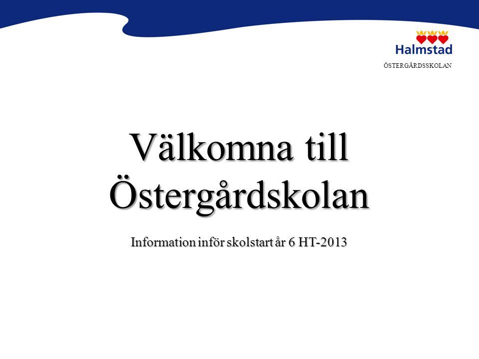 ÖSTERGÅRDSSKOLAN Välkomna till Östergårdskolan Information inför skolstart år 6 HT-2013