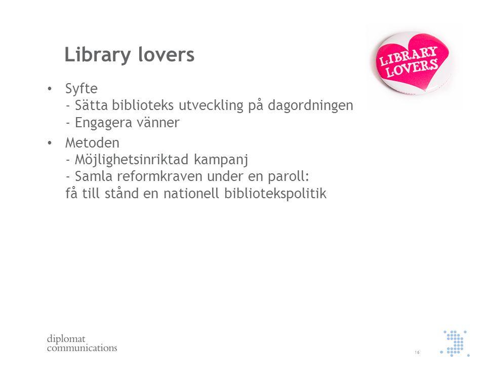 Library lovers Syfte - Sätta biblioteks utveckling på dagordningen - Engagera vänner Metoden - Möjlighetsinriktad kampanj - Samla reformkraven under e